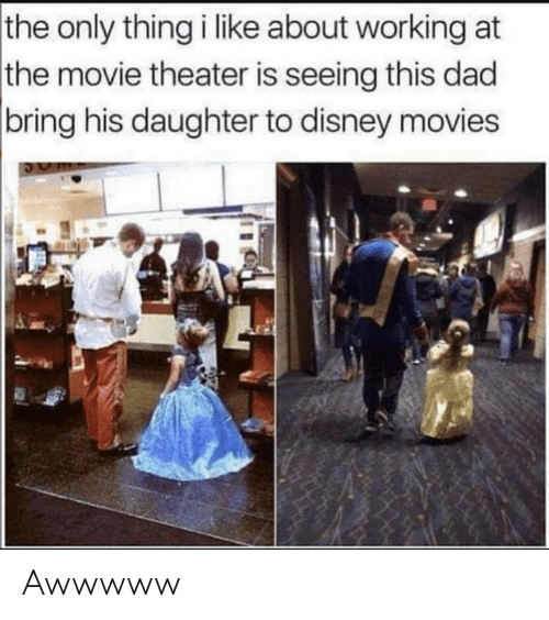 Dad, Dank, and Disney: the only thing i like about working at  the movie theater is seeing this dad  |bring his daughter to disney movies Awwwww