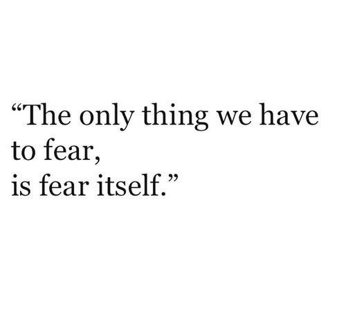 "Fear, Thing, and Fear Itself: ""The only thing we have  to fear,  is fear itself."""