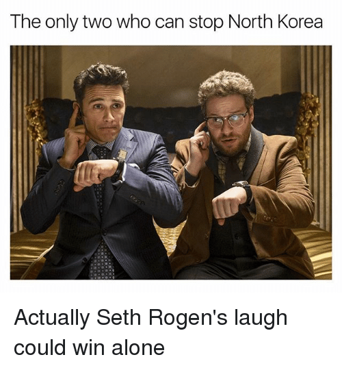 Sething: The only two who can stop North Korea Actually Seth Rogen's laugh could win alone