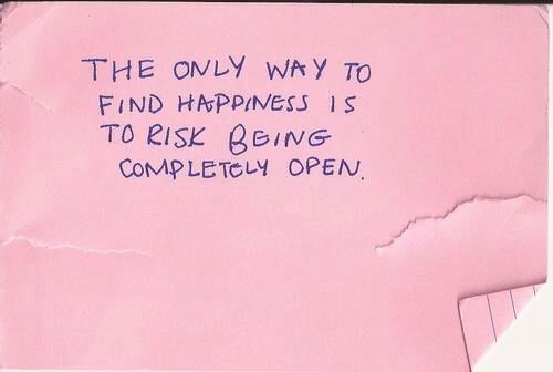 Open, Comp, and Find: THE ONLY WAY TO  FIND HAvPPINESS IS  TO RISK BeING  CoMP LETCLY OPEN.
