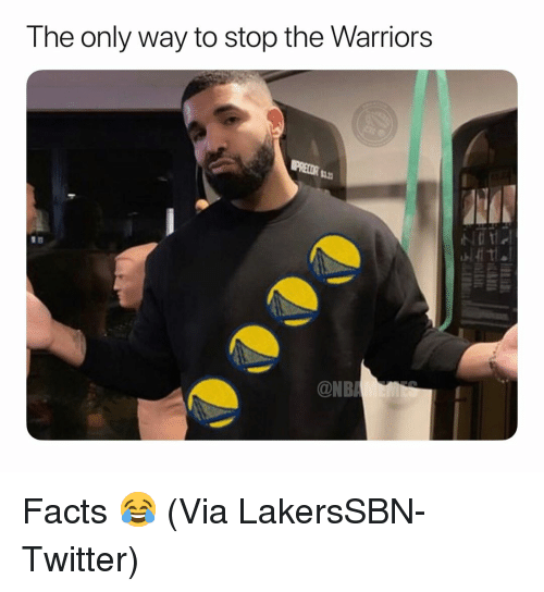 Basketball, Facts, and Nba: The only way to stop the Warriors  la  ONB Facts 😂 (Via LakersSBN-Twitter)