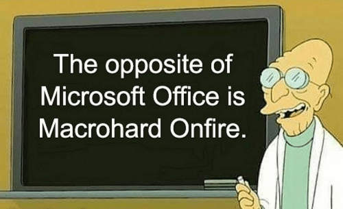 Microsoft: The opposite of  Microsoft Office is  Macrohard Onfire.