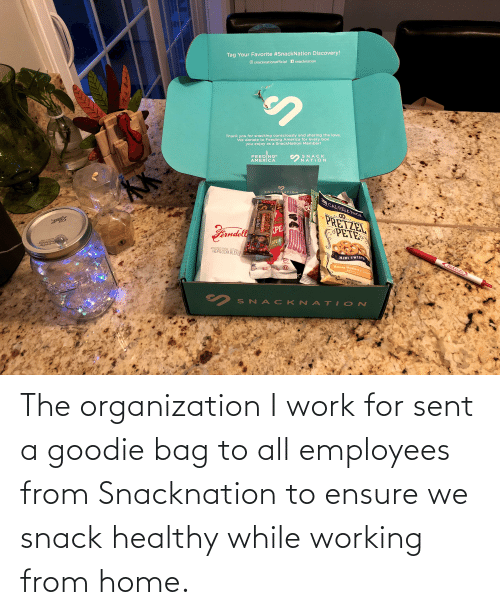 Ensure: The organization I work for sent a goodie bag to all employees from Snacknation to ensure we snack healthy while working from home.