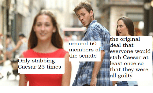 Senate, Caesar, and All: the original  deal that  stab Caesar at  that they were  around 60  members of everyone wou  the senate  Only stabbing  Caesar 23 times  all guilty