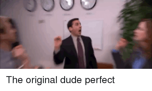 Dude, The Office, and Dude Perfect: The original dude perfect
