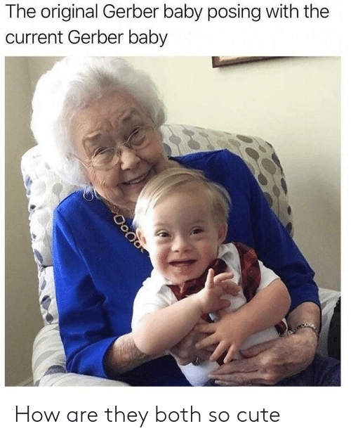 posing: The original Gerber baby posing with thee  current Gerber baby How are they both so cute