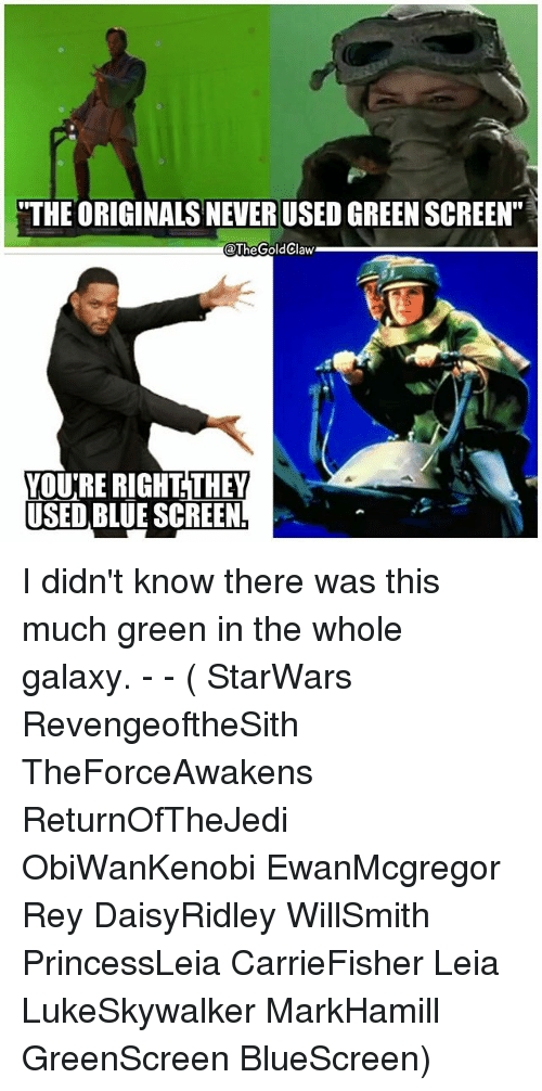 """the originals: """"THE ORIGINALS NEVER USED GREEN SCREEN""""  @TheGoldClaw  THEY  VOU'RE RIGHT  USED BLUE SCREEN I didn't know there was this much green in the whole galaxy. - - ( StarWars RevengeoftheSith TheForceAwakens ReturnOfTheJedi ObiWanKenobi EwanMcgregor Rey DaisyRidley WillSmith PrincessLeia CarrieFisher Leia LukeSkywalker MarkHamill GreenScreen BlueScreen)"""