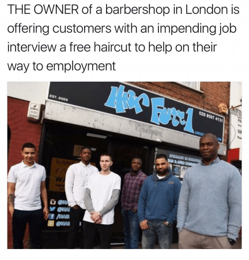 Barbershops: THE OWNER of a barbershop in London is  offering customers with an impending job  interview a free haircut to help on their  way to employment  EST, 2008