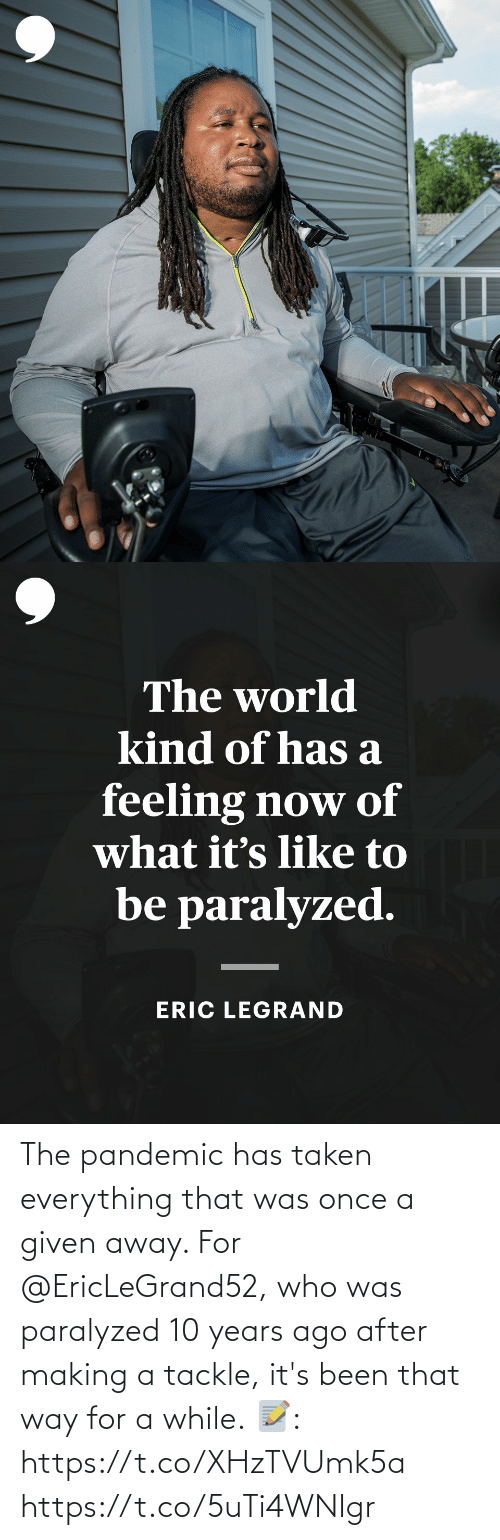 making a: The pandemic has taken everything that was once a given away. For @EricLeGrand52, who was paralyzed 10 years ago after making a tackle, it's been that way for a while.  📝: https://t.co/XHzTVUmk5a https://t.co/5uTi4WNIgr