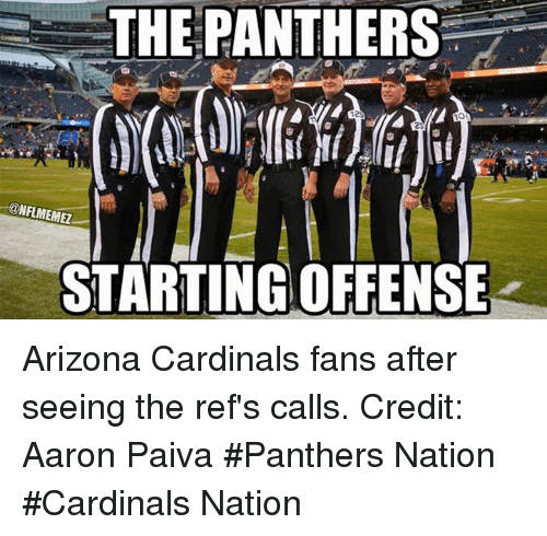Arizona Cardinals: THE PANTHERS  @NFLMEMEZ  STARTING OFFENSE Arizona Cardinals fans after seeing the ref's calls. Credit: Aaron Paiva  #Panthers Nation #Cardinals Nation