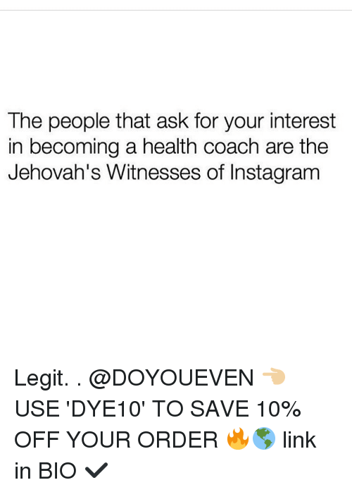 jehovah: The people that ask for your interest  in becoming a health coach are the  Jehovah's Witnesses of Instagram Legit. . @DOYOUEVEN 👈🏼 USE 'DYE10' TO SAVE 10% OFF YOUR ORDER 🔥🌎 link in BIO ✔️