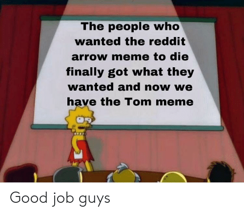 Reddit Arrow: The people who  wanted the reddit  arrow meme to die  finally got what they  wanted and now we  have the Tom meme Good job guys