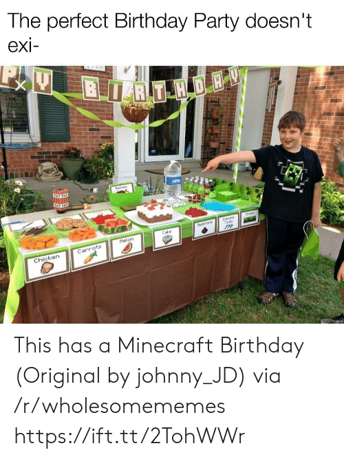 birthday party: The perfect Birthday Party doesn't  exi-  BRT H DE  TNT TNE  Aeples  Grans  Danond  Tools  hedsfone  Cake  Melon  Carrots  Chicken This has a Minecraft Birthday (Original by johnny_JD) via /r/wholesomememes https://ift.tt/2TohWWr