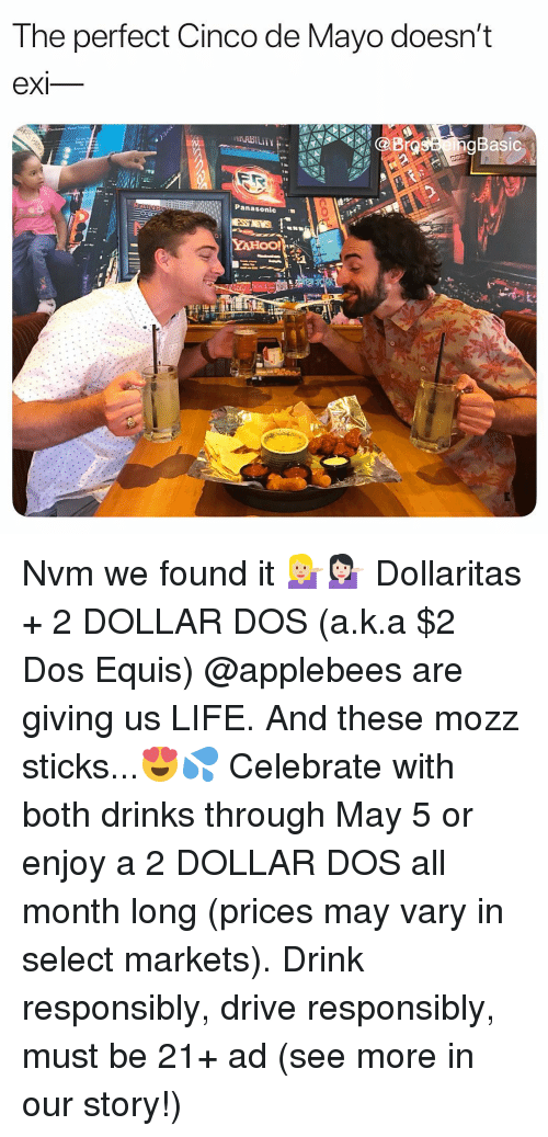Applebee's: The perfect Cinco de Mayo doesn't  eXI  Basic  Panasonic . Nvm we found it 💁🏼💁🏻 Dollaritas + 2 DOLLAR DOS (a.k.a $2 Dos Equis) @applebees are giving us LIFE. And these mozz sticks...😍💦 Celebrate with both drinks through May 5 or enjoy a 2 DOLLAR DOS all month long (prices may vary in select markets). Drink responsibly, drive responsibly, must be 21+ ad (see more in our story!)
