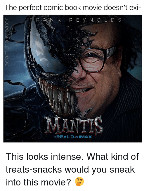 Memes, Book, and Movie: The perfect comic book movie doesn't exi- This looks intense. What kind of treats-snacks would you sneak into this movie? 🤔