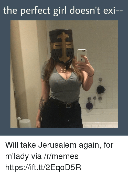 Memes, Perfect Girl, and Girl: the perfect girl doesn't exi-- Will take Jerusalem again, for m'lady via /r/memes https://ift.tt/2EqoD5R