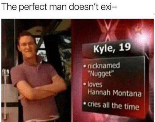 """nugget: The perfect man doesn't exi-  Kyle, 19  nicknamed  """"Nugget""""  loves  Hannah Montana  cries all the time"""