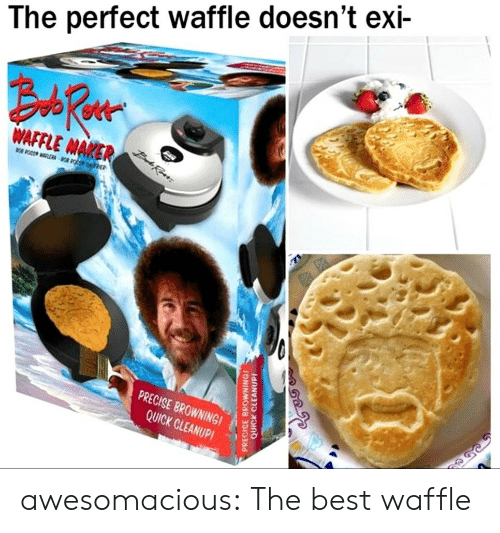 Tumblr, Best, and Blog: The perfect waffle doesn't exi-  AFAER  PRECISE BROWNINGI  QUICK CLEANUP! awesomacious:  The best waffle