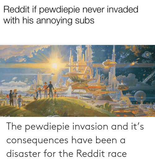 Consequences: The pewdiepie invasion and it's consequences have been a disaster for the Reddit race
