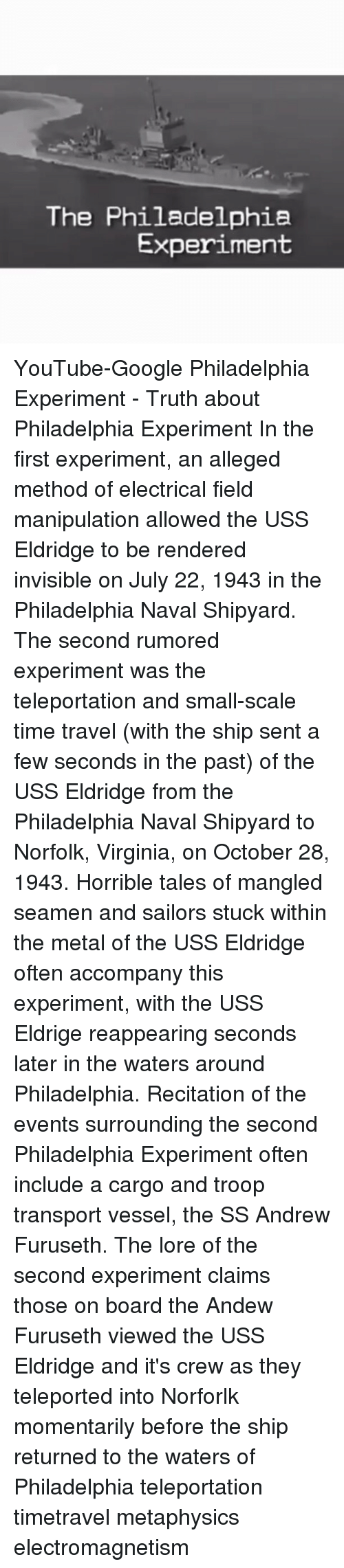 is the philadelphia experiment real essay In 1943 the philadelphia experiment allegedly gave a rumored naval experiment operated out of the philadelphia the real science of the time and the.