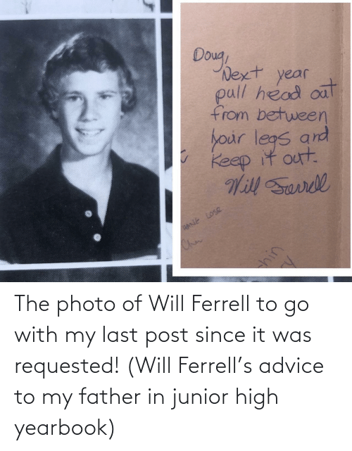 It Was: The photo of Will Ferrell to go with my last post since it was requested! (Will Ferrell's advice to my father in junior high yearbook)