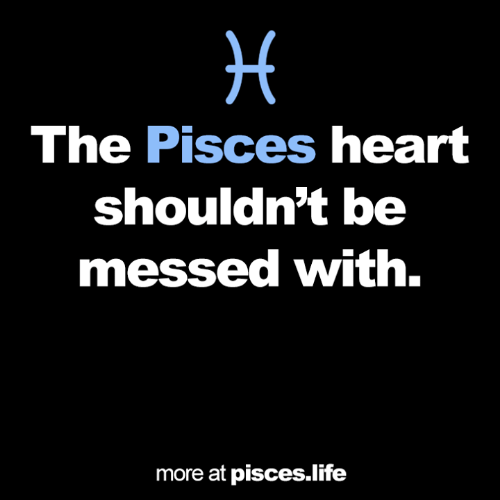 Life, Heart, and Pisces: The Pisces heart  shouldn't be  messed with.  more at pisces.life