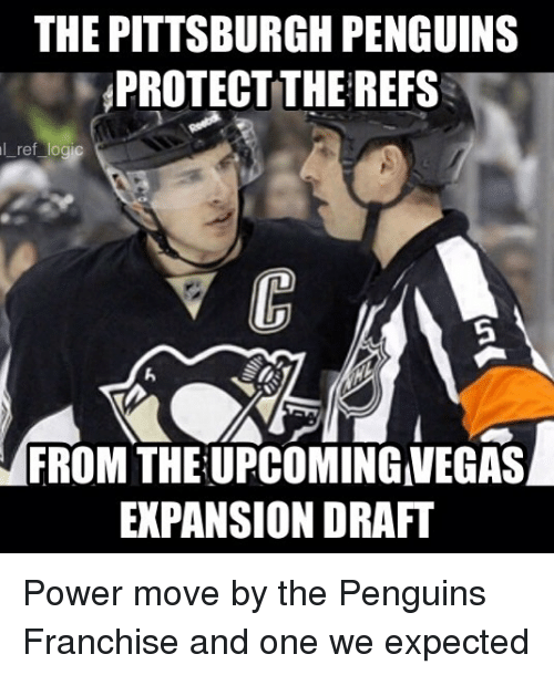 megas: THE PITTSBURGH PENGUINS  PROTECT THE REFS  l ref  logic  FROM THE UPCOMING MEGAS  EXPANSION DRAFT Power move by the Penguins Franchise and one we expected