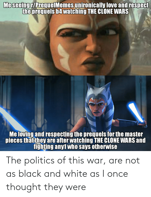 Are Not: The politics of this war, are not as black and white as I once thought they were
