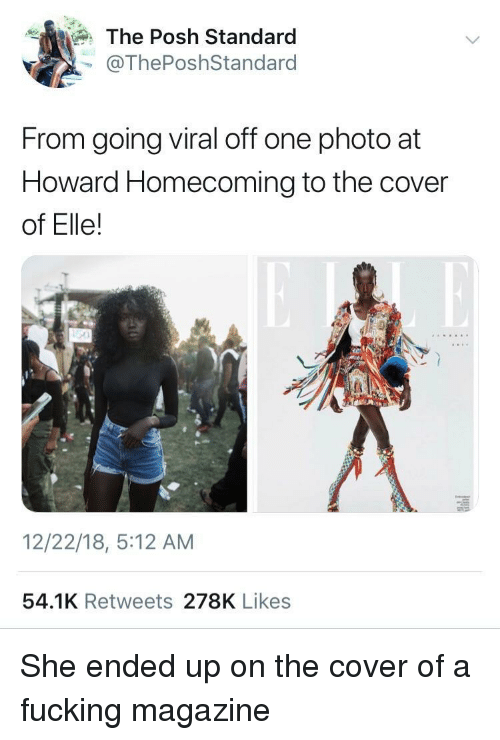 posh: The Posh Standard  @ThePoshStandard  From going viral off one photo at  Howard Homecoming to the cover  of Elle!  12/22/18, 5:12 AM  54.1K Retweets 278K Likes She ended up on the cover of a fucking magazine