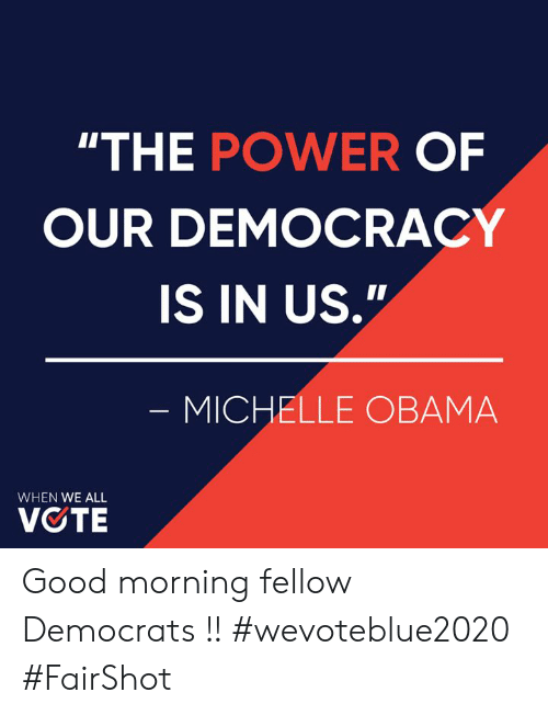 """Memes, Michelle Obama, and Obama: """"THE POWER OF  OUR DEMOCRACY  IS IN Us,""""  MICHELLE OBAMA  WHEN WE ALL  VOTE Good morning fellow Democrats !! #wevoteblue2020 #FairShot"""