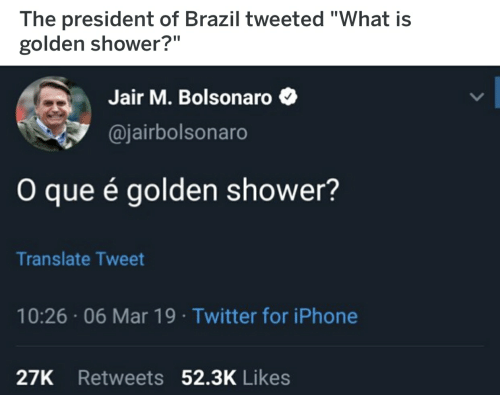 The President Of Brazil Tweeted What Is Golden Shower Jair