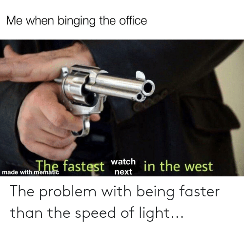 faster: The problem with being faster than the speed of light...