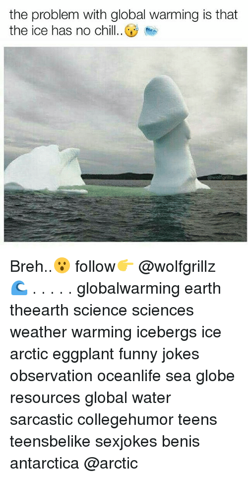 funny jokes: the problem with global warming is that  the ice has no chill.  owolfgrillz  0 Breh..😮 follow👉 @wolfgrillz 🌊 . . . . . globalwarming earth theearth science sciences weather warming icebergs ice arctic eggplant funny jokes observation oceanlife sea globe resources global water sarcastic collegehumor teens teensbelike sexjokes benis antarctica @arctic