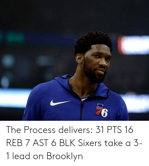 Brooklyn: The Process delivers:  31 PTS 16 REB 7 AST 6 BLK  Sixers take a 3-1 lead on Brooklyn