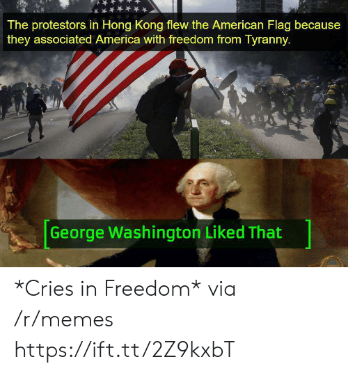 American Flag: The protestors in Hong Kong flew the American Flag because  they associated America with freedom from Tyranny.  George Washington Liked That *Cries in Freedom* via /r/memes https://ift.tt/2Z9kxbT