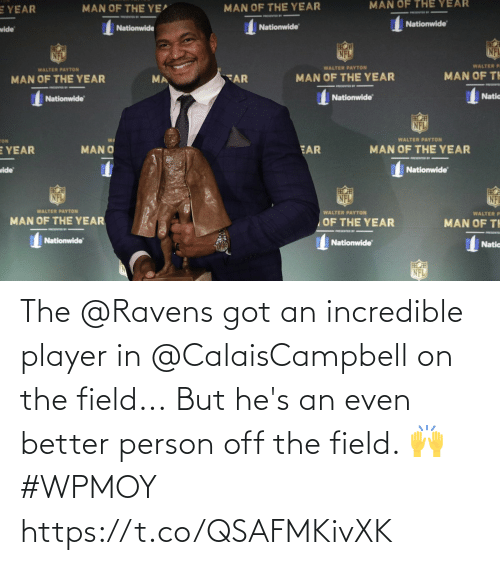 person: The @Ravens got an incredible player in @CalaisCampbell on the field...  But he's an even better person off the field. 🙌 #WPMOY  https://t.co/QSAFMKivXK