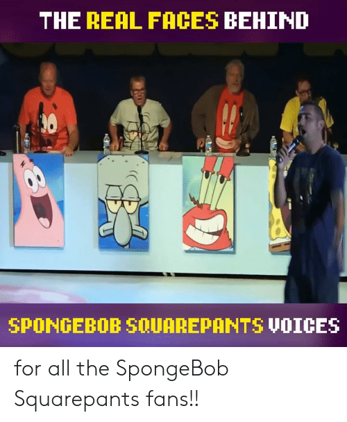 Dank, SpongeBob, and Spongebob Squarepants: THE REAL FACES BEHIND  30  SPONGEBOB S0UAREPANTS VOICES for all the SpongeBob Squarepants fans!!