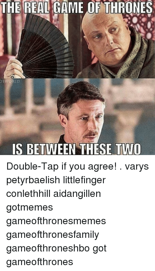 varys: THE REAL GAME OF THRONES  WORLD  IS BETWEEN THESE TWO Double-Tap if you agree! . varys petyrbaelish littlefinger conlethhill aidangillen gotmemes gameofthronesmemes gameofthronesfamily gameofthroneshbo got gameofthrones