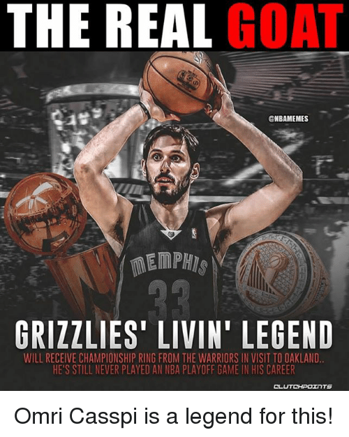 Memphis Grizzlies, Nba, and Goat: THE REAL GOAT  NBAMEMES  GRIZZLIES' LIVIN' LEGEND  WILL RECEIVE CHAMPIONSHIP RING FROM THE WARRIORS IN VISIT TO OAKLAND  HE'S STILL NEVER PLAYED AN NBA PLAYOFF GAME IN HIS CAREER Omri Casspi is a legend for this!