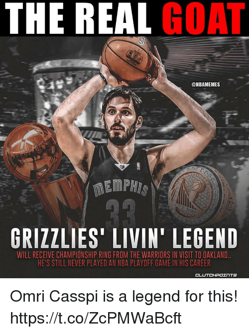 Memphis Grizzlies, Memes, and Nba: THE REAL GOAT  @NBAMEMES  GRIZZLIES' LIVIN' LEGEND  WILL RECEIVE CHAMPIONSHIP RING FROM THE WARRIORS IN VISIT TO OAKLAND  HE'S STILL NEVER PLAYED AN NBA PLAYOFF GAME IN HIS CAREER Omri Casspi is a legend for this! https://t.co/ZcPMWaBcft