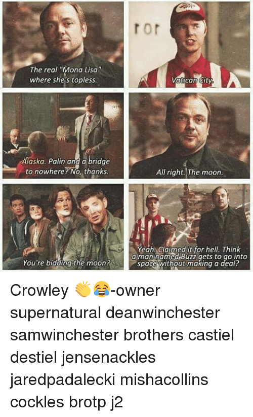 """Memes, Mona Lisa, and Alaska: The real """"Mona Lisa""""  where shes topless.  Alaska. Palin and a bridge  to nowhere? No, thanks  You're bidding the moon?  Vatican City  All right. The moon.  Yeah claimed it for hell Think  a man named Buzz gets to go into  space without making a deal? Crowley 👏😂-owner supernatural deanwinchester samwinchester brothers castiel destiel jensenackles jaredpadalecki mishacollins cockles brotp j2"""