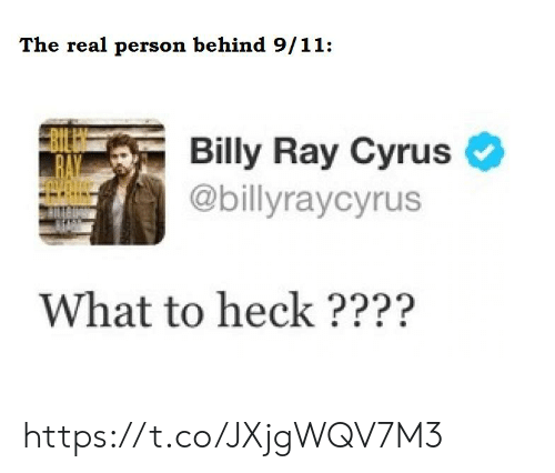 9/11, The Real, and Billy Ray: The real person behind 9/11:  Billy Ray Cyrus  @billyraycyrus  What to heck ???? https://t.co/JXjgWQV7M3