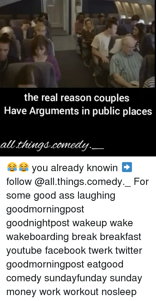 Ass, Facebook, and Memes: the real reason couples  Have Arguments in public places  all thinad.comedu 😂😂 you already knowin ➡ follow @all.things.comedy._ For some good ass laughing goodmorningpost goodnightpost wakeup wake wakeboarding break breakfast youtube facebook twerk twitter goodmorningpost eatgood comedy sundayfunday sunday money work workout nosleep