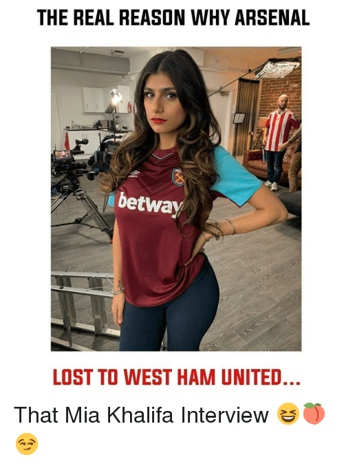 Arsenal, Memes, and Lost: THE REAL REASON WHY ARSENAL  betway  LOST TO WEST HAM UNITED That Mia Khalifa Interview 😆🍑😏