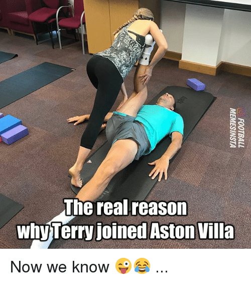 Memes, The Real, and Reason: The real reason  why Terry joined Aston Villa Now we know 😜😂 ...