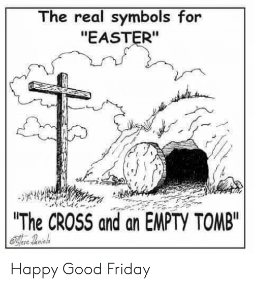 "Dank, Easter, and Friday: The real symbols for  ""EASTER""  The CROSS and an EMPTY TOMB"" Happy Good Friday"