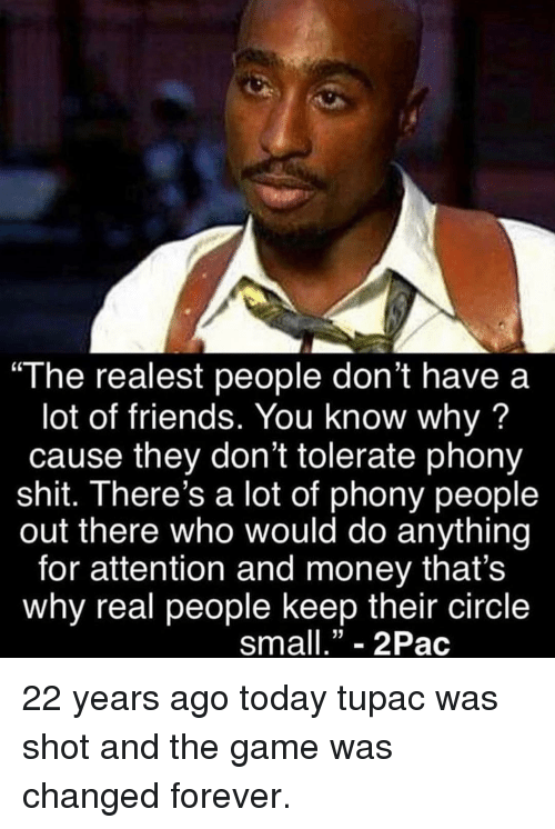 """sma: """"The realest people don't have a  lot of friends. You know why?  cause they don't tolerate phony  shit. There's a lot of phony people  out there who would do anything  for attention and money that's  why real people keep their circle  sma""""- 2Pac 22 years ago today tupac was shot and the game was changed forever."""