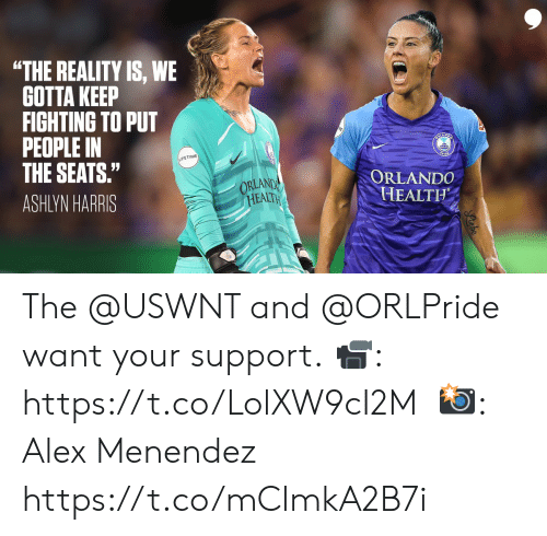 "Menendez: ""THE REALITY IS, WE  GOTTA KEEP  FIGHTING TO PUT  PEOPLE IN  THE SEATS.""  SALANDO  LIFETIME  ORLANDO  HEALTH  ORLANDY  HEALTH  ASHLYN HARRIS The @USWNT and @ORLPride want your support.  📹: https://t.co/LolXW9cI2M   📸: Alex Menendez https://t.co/mClmkA2B7i"