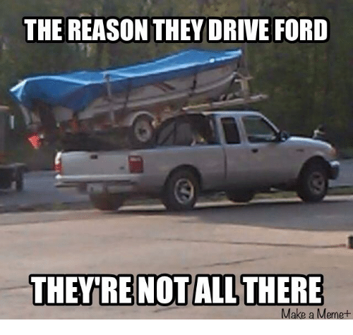 Driving Meme And Memes The Reason They Drive Ford Re Notall There Make A