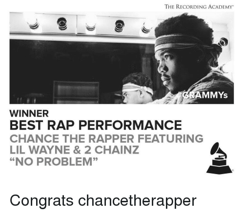 """Wayned: THE RECORDING ACADEMY  AMMYS  WINNER  BEST RAP PERFORMANCE  CHANCE THE RAPPER FEATURING  LIL WAYNE & 2 CHAINZ  """"NO PROBLEM"""" Congrats chancetherapper"""